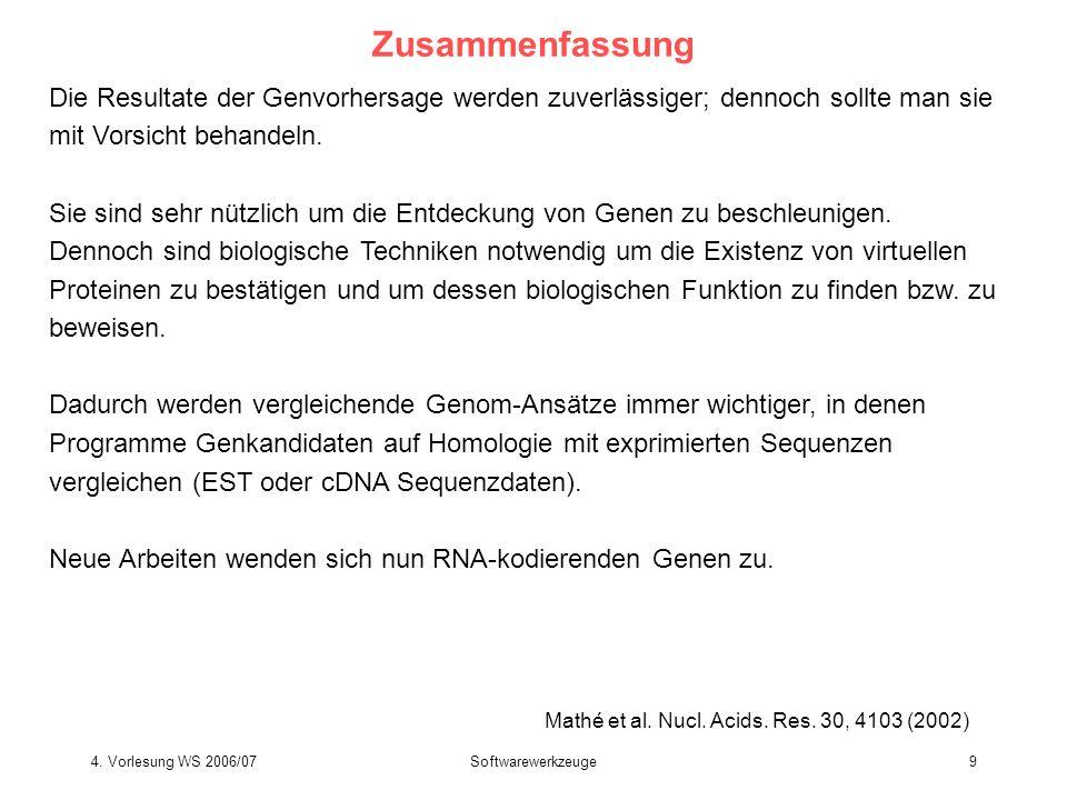 4. Vorlesung WS 2006/07Softwarewerkzeuge9 Zusammenfassung Die Resultate der Genvorhersage werden zuverlässiger; dennoch sollte man sie mit Vorsicht be