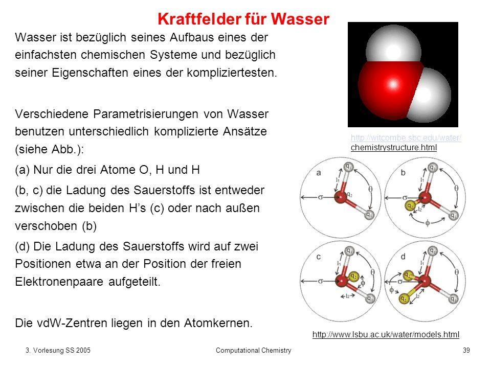 393. Vorlesung SS 2005 Computational Chemistry Wasser ist bezüglich seines Aufbaus eines der einfachsten chemischen Systeme und bezüglich seiner Eigen