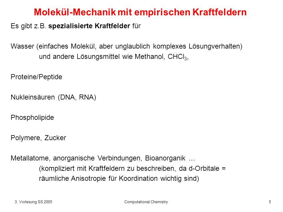 53. Vorlesung SS 2005 Computational Chemistry Molekül-Mechanik mit empirischen Kraftfeldern Es gibt z.B. spezialisierte Kraftfelder für Wasser (einfac