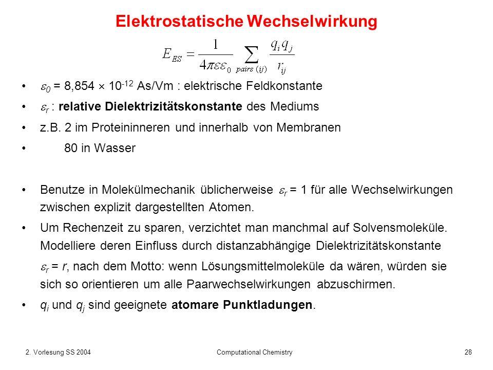 282. Vorlesung SS 2004 Computational Chemistry Elektrostatische Wechselwirkung 0 = 8,854 10 -12 As/Vm : elektrische Feldkonstante r : relative Dielekt