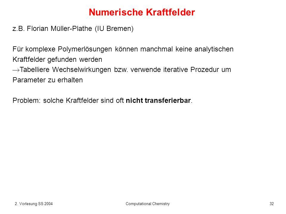 322. Vorlesung SS 2004 Computational Chemistry Numerische Kraftfelder z.B. Florian Müller-Plathe (IU Bremen) Für komplexe Polymerlösungen können manch