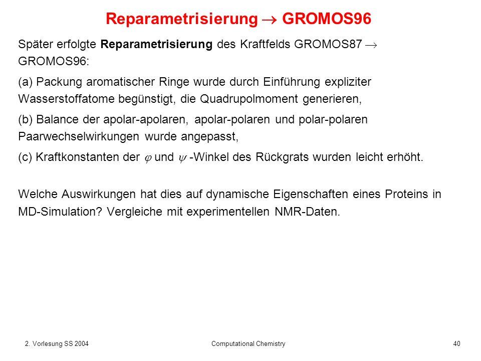 402. Vorlesung SS 2004 Computational Chemistry Später erfolgte Reparametrisierung des Kraftfelds GROMOS87 GROMOS96: (a) Packung aromatischer Ringe wur