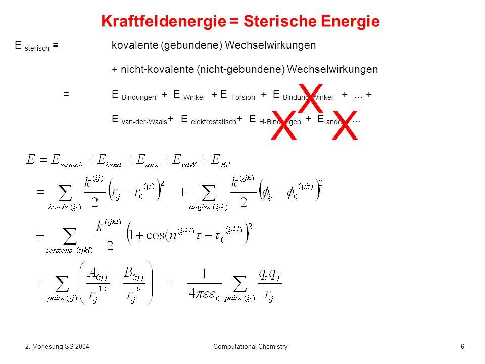 62. Vorlesung SS 2004 Computational Chemistry E sterisch = kovalente (gebundene) Wechselwirkungen + nicht-kovalente (nicht-gebundene) Wechselwirkungen