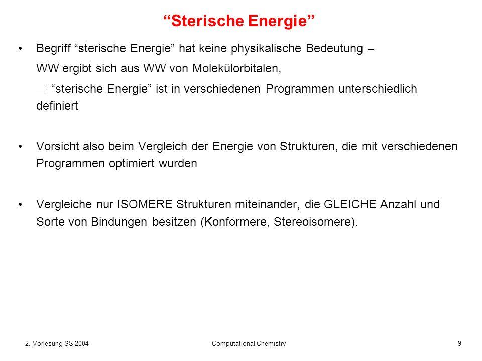 92. Vorlesung SS 2004 Computational Chemistry Begriff sterische Energie hat keine physikalische Bedeutung – WW ergibt sich aus WW von Molekülorbitalen