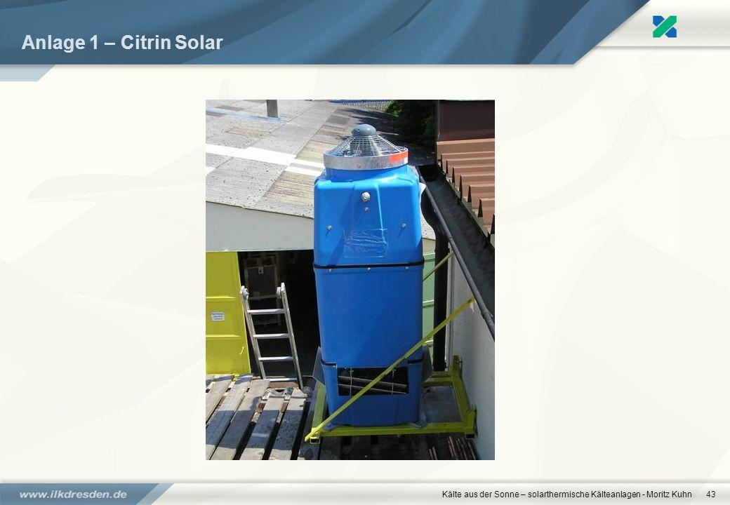 Kälte aus der Sonne – solarthermische Kälteanlagen - Moritz Kuhn43 Anlage 1 – Citrin Solar