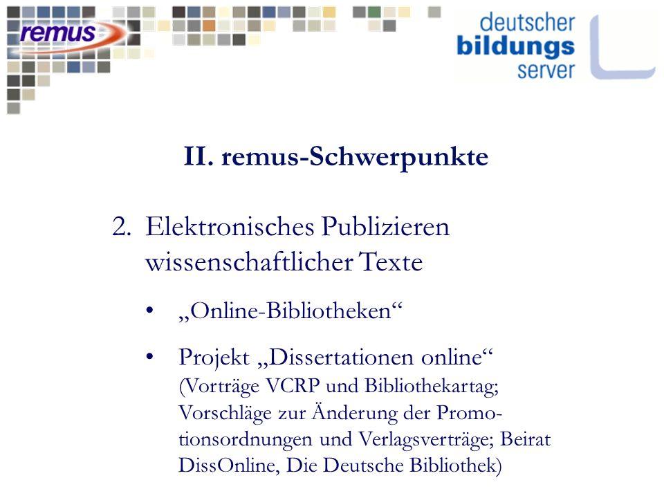 II. remus-Schwerpunkte 2.Elektronisches Publizieren wissenschaftlicher Texte Online-Bibliotheken Projekt Dissertationen online (Vorträge VCRP und Bibl