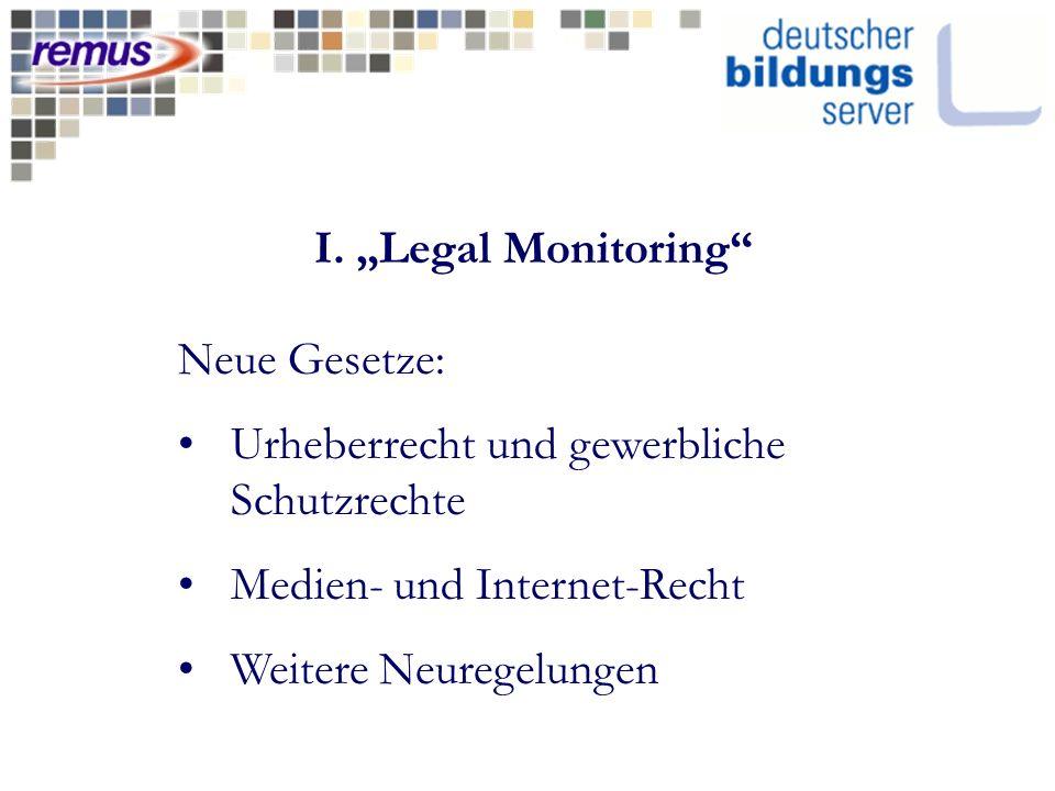 I. Legal Monitoring Neue Gesetze: Urheberrecht und gewerbliche Schutzrechte Medien- und Internet-Recht Weitere Neuregelungen