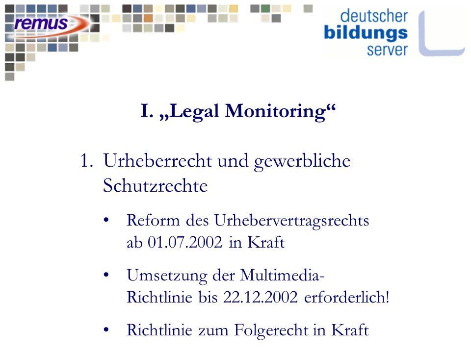 I. Legal Monitoring 1.Urheberrecht und gewerbliche Schutzrechte Reform des Urhebervertragsrechts ab 01.07.2002 in Kraft Umsetzung der Multimedia- Rich