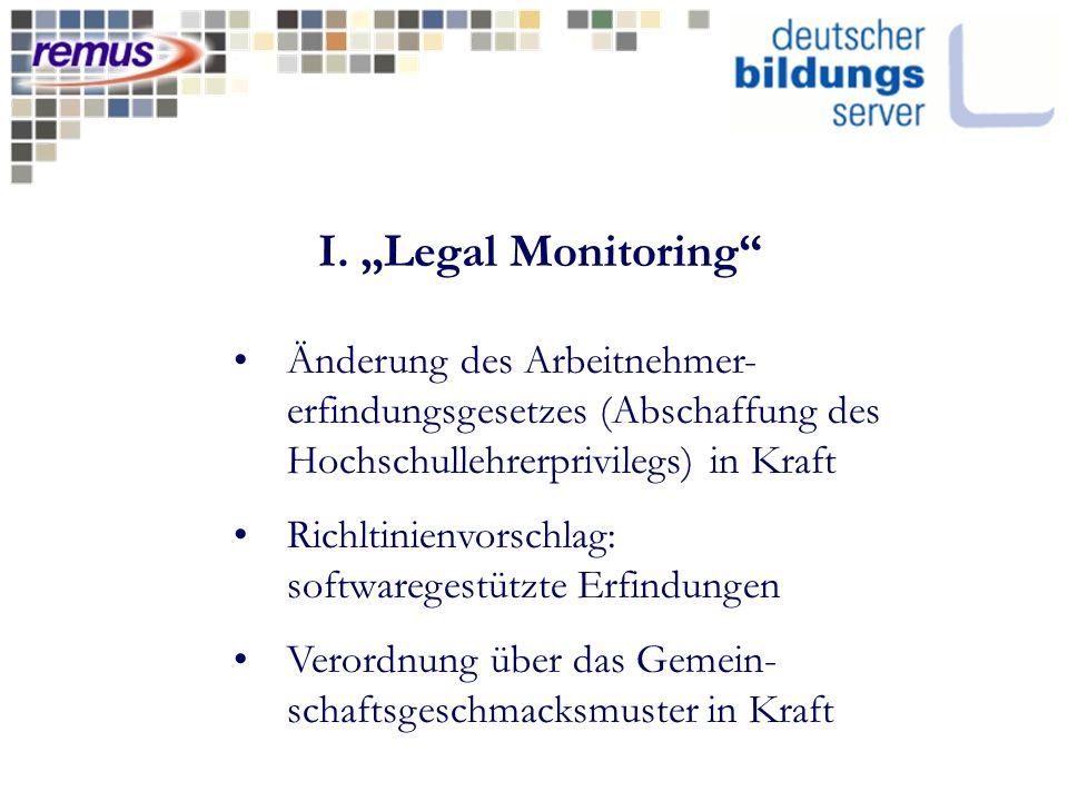 I. Legal Monitoring Änderung des Arbeitnehmer- erfindungsgesetzes (Abschaffung des Hochschullehrerprivilegs) in Kraft Richltinienvorschlag: softwarege