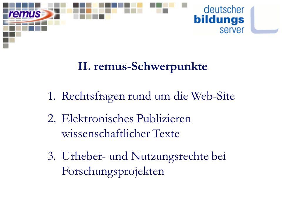 II. remus-Schwerpunkte 1.Rechtsfragen rund um die Web-Site 2.Elektronisches Publizieren wissenschaftlicher Texte 3.Urheber- und Nutzungsrechte bei For