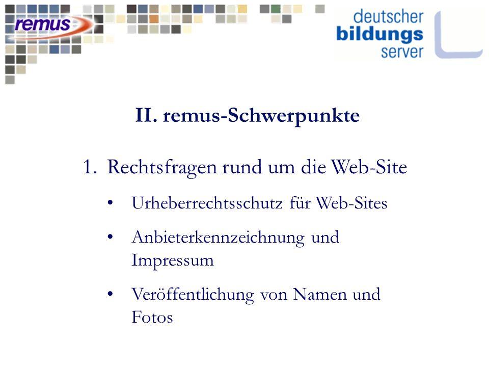 II. remus-Schwerpunkte 1.Rechtsfragen rund um die Web-Site Urheberrechtsschutz für Web-Sites Anbieterkennzeichnung und Impressum Veröffentlichung von