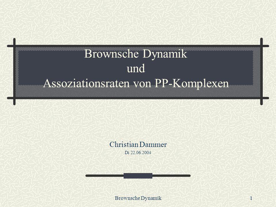 Brownsche Dynamik1 Brownsche Dynamik und Assoziationsraten von PP-Komplexen Christian Dammer Di 22.06.2004