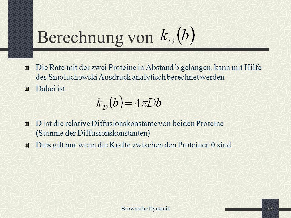 Brownsche Dynamik22 Berechnung von Die Rate mit der zwei Proteine in Abstand b gelangen, kann mit Hilfe des Smoluchowski Ausdruck analytisch berechnet
