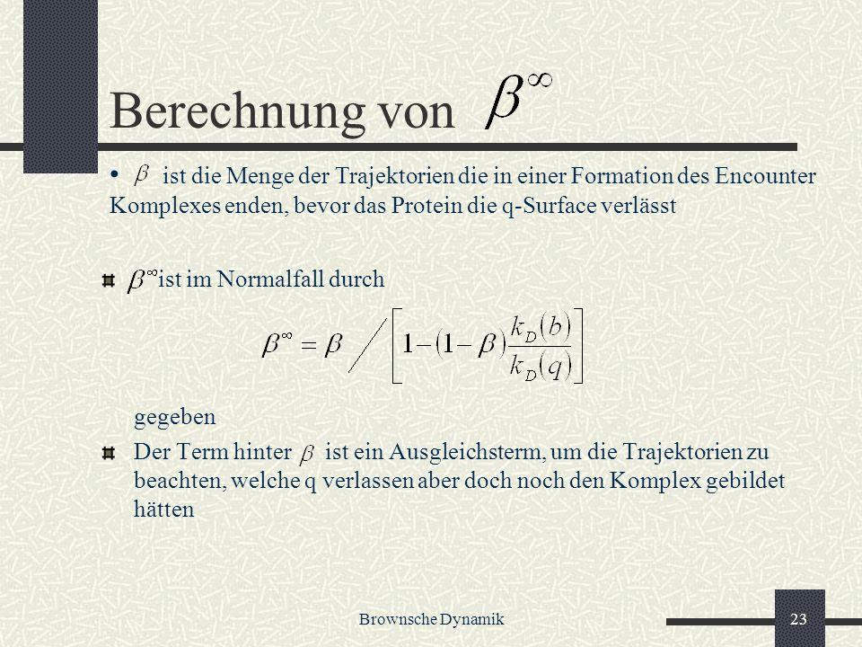 Brownsche Dynamik23 Berechnung von ist im Normalfall durch gegeben Der Term hinter ist ein Ausgleichsterm, um die Trajektorien zu beachten, welche q v