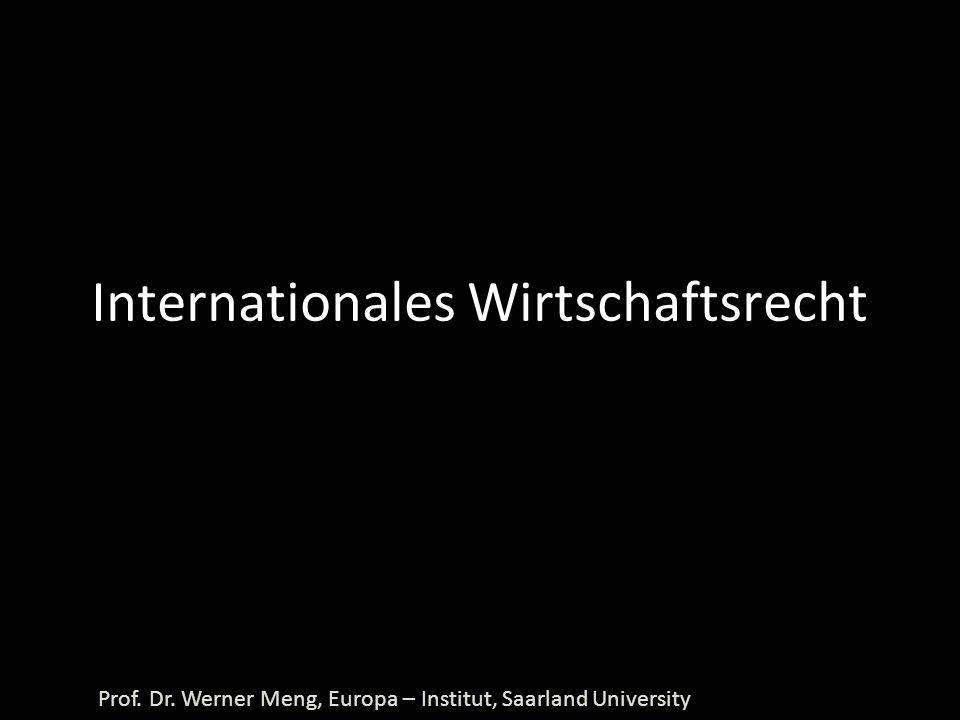 Prof. Dr. Werner Meng, Europa – Institut, Saarland University Internationales Wirtschaftsrecht