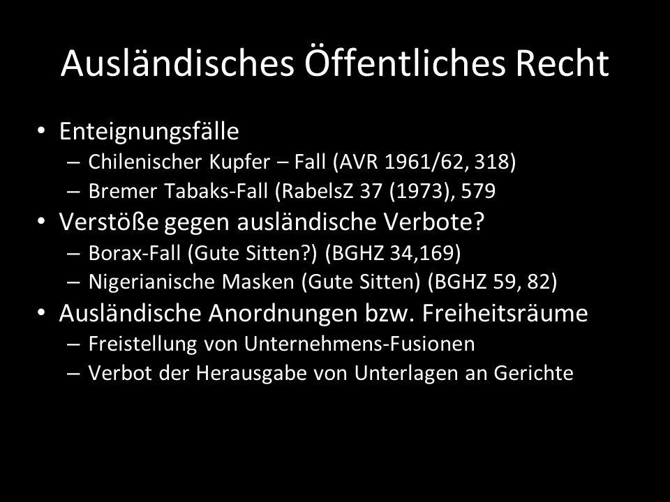 Ausländisches Öffentliches Recht Enteignungsfälle – Chilenischer Kupfer – Fall (AVR 1961/62, 318) – Bremer Tabaks-Fall (RabelsZ 37 (1973), 579 Verstöß
