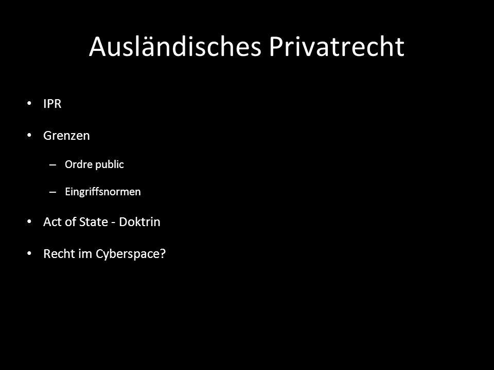 Ausländisches Privatrecht IPR Grenzen – Ordre public – Eingriffsnormen Act of State - Doktrin Recht im Cyberspace?