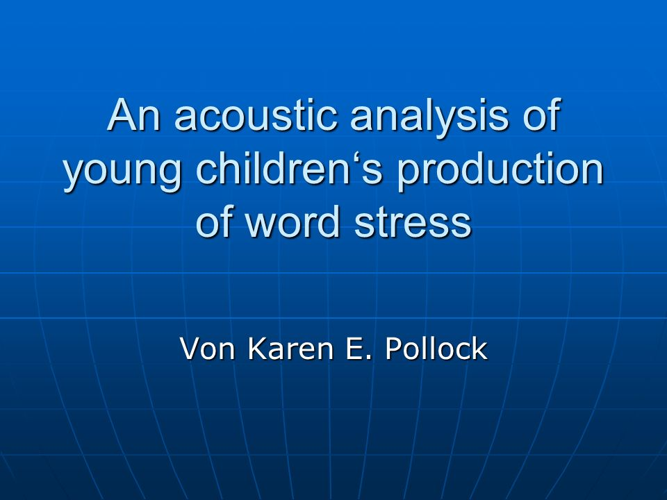 An acoustic analysis of young childrens production of word stress Von Karen E. Pollock