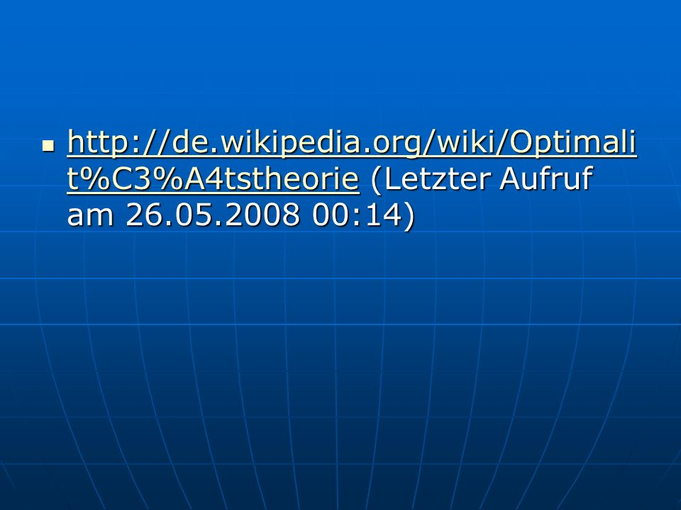 http://de.wikipedia.org/wiki/Optimali t%C3%A4tstheorie (Letzter Aufruf am 26.05.2008 00:14) http://de.wikipedia.org/wiki/Optimali t%C3%A4tstheorie (Letzter Aufruf am 26.05.2008 00:14) http://de.wikipedia.org/wiki/Optimali t%C3%A4tstheorie http://de.wikipedia.org/wiki/Optimali t%C3%A4tstheorie