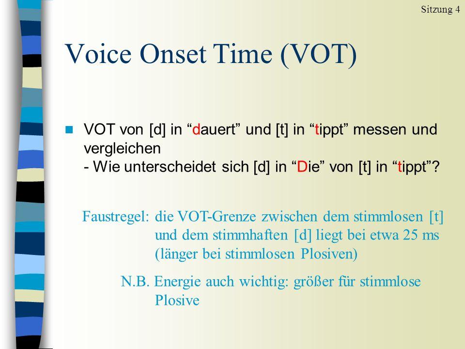 Voice Onset Time (VOT) n VOT von [d] in dauert und [t] in tippt messen und vergleichen - Wie unterscheidet sich [d] in Die von [t] in tippt.