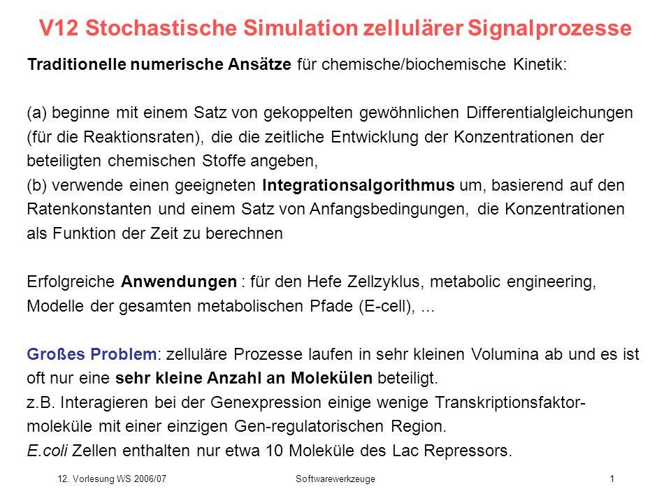12. Vorlesung WS 2006/07Softwarewerkzeuge1 V12 Stochastische Simulation zellulärer Signalprozesse Traditionelle numerische Ansätze für chemische/bioch