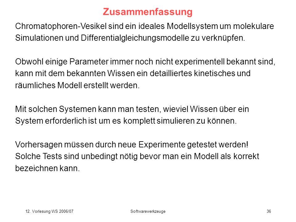 12. Vorlesung WS 2006/07Softwarewerkzeuge36 Zusammenfassung Chromatophoren-Vesikel sind ein ideales Modellsystem um molekulare Simulationen und Differ
