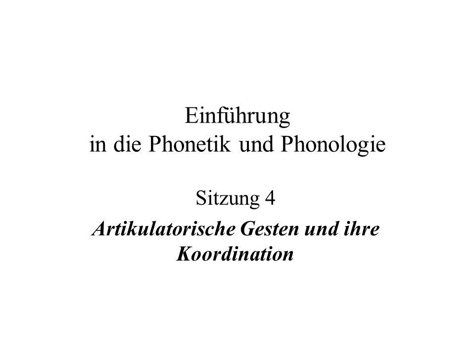 Einführung in die Phonetik und Phonologie Sitzung 4 Artikulatorische Gesten und ihre Koordination