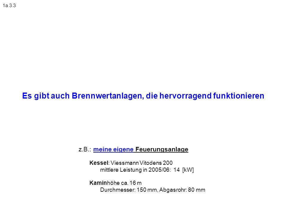 Es gibt auch Brennwertanlagen, die hervorragend funktionieren z.B.: meine eigene Feuerungsanlage Kessel: Viessmann Vitodens 200 mittlere Leistung in 2005/06: 14 [kW] Kaminhöhe ca.