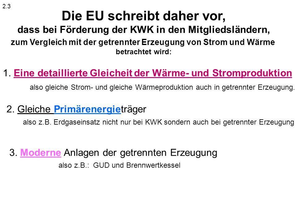 Die EU schreibt daher vor, dass bei Förderung der KWK in den Mitgliedsländern, zum Vergleich mit der getrennter Erzeugung von Strom und Wärme betrachtet wird: 2.