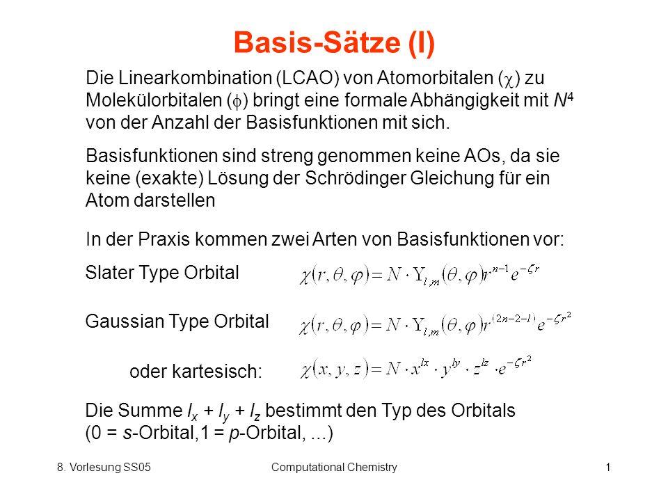 8. Vorlesung SS05Computational Chemistry1 Basis-Sätze (I) Slater Type Orbital Die Linearkombination (LCAO) von Atomorbitalen ( ) zu Molekülorbitalen (