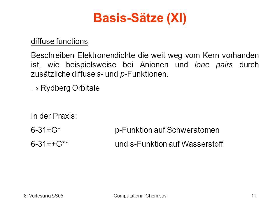 8. Vorlesung SS05Computational Chemistry11 Basis-Sätze (XI) diffuse functions Beschreiben Elektronendichte die weit weg vom Kern vorhanden ist, wie be