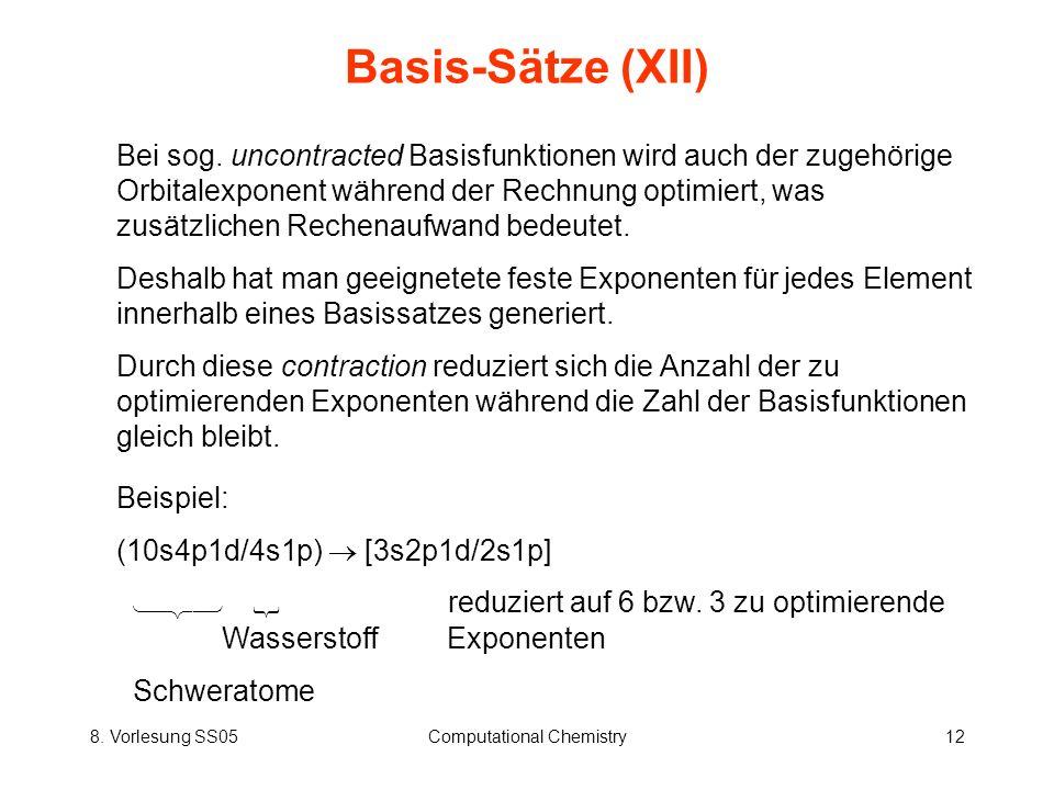 8. Vorlesung SS05Computational Chemistry12 Basis-Sätze (XII) Bei sog. uncontracted Basisfunktionen wird auch der zugehörige Orbitalexponent während de