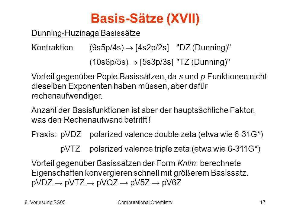 8. Vorlesung SS05Computational Chemistry17 Basis-Sätze (XVII) Dunning-Huzinaga Basissätze Kontraktion(9s5p/4s) [4s2p/2s]