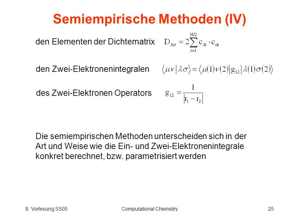 8. Vorlesung SS05Computational Chemistry25 Semiempirische Methoden (IV) den Elementen der Dichtematrix Die semiempirischen Methoden unterscheiden sich