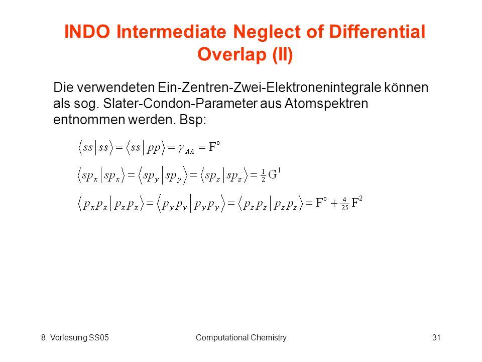 8. Vorlesung SS05Computational Chemistry31 INDO Intermediate Neglect of Differential Overlap (II) Die verwendeten Ein-Zentren-Zwei-Elektronenintegrale