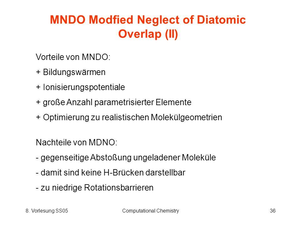 8. Vorlesung SS05Computational Chemistry36 MNDO Modfied Neglect of Diatomic Overlap (II) Vorteile von MNDO: + Bildungswärmen + Ionisierungspotentiale