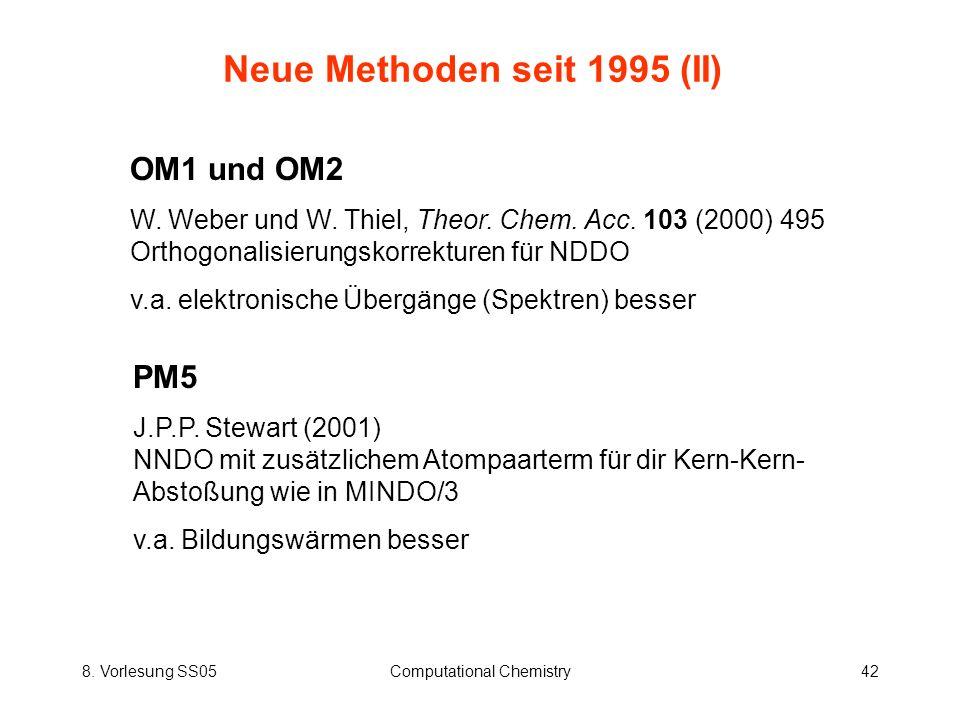 8. Vorlesung SS05Computational Chemistry42 Neue Methoden seit 1995 (II) OM1 und OM2 W. Weber und W. Thiel, Theor. Chem. Acc. 103 (2000) 495 Orthogonal