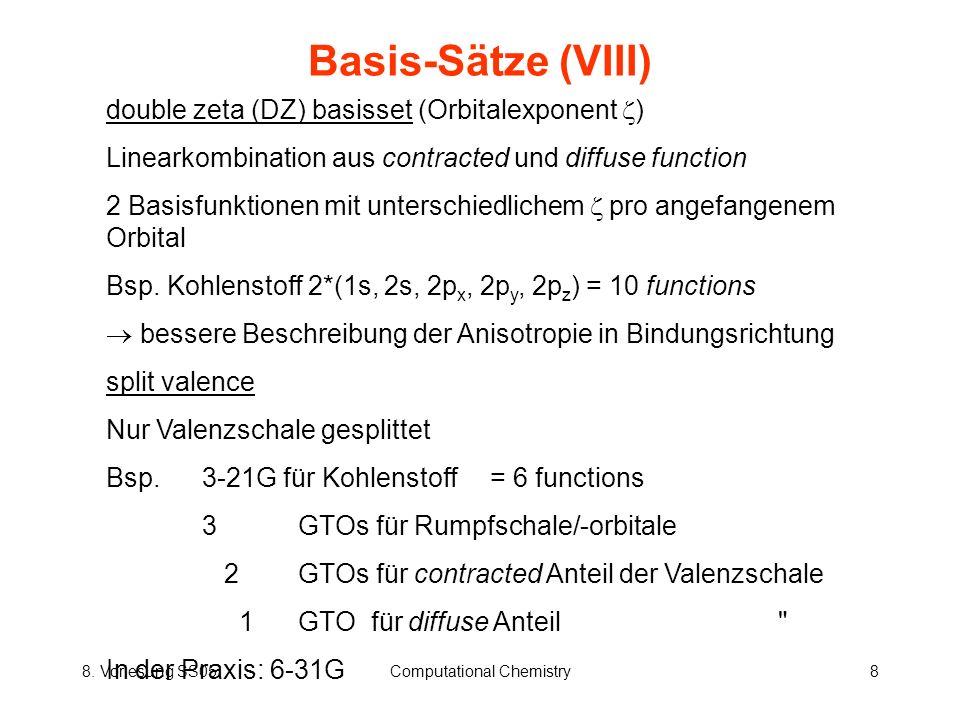8. Vorlesung SS05Computational Chemistry8 Basis-Sätze (VIII) double zeta (DZ) basisset (Orbitalexponent ) Linearkombination aus contracted und diffuse
