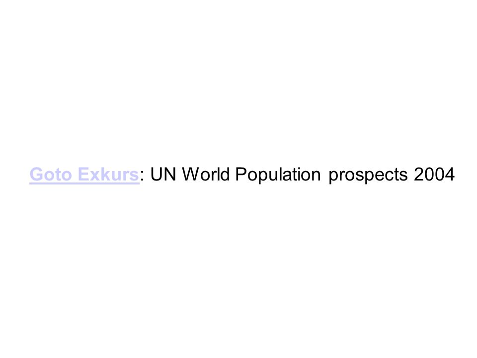 Goto ExkursGoto Exkurs: UN World Population prospects 2004