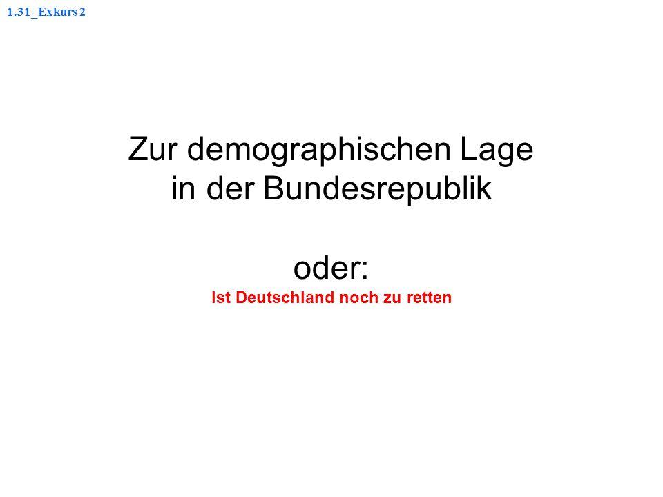 Zur demographischen Lage in der Bundesrepublik oder: Ist Deutschland noch zu retten 1.31_Exkurs 2