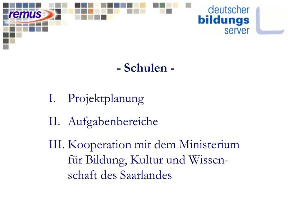 - Schulen - I.Projektplanung II.Aufgabenbereiche III.Kooperation mit dem Ministerium für Bildung, Kultur und Wissen- schaft des Saarlandes