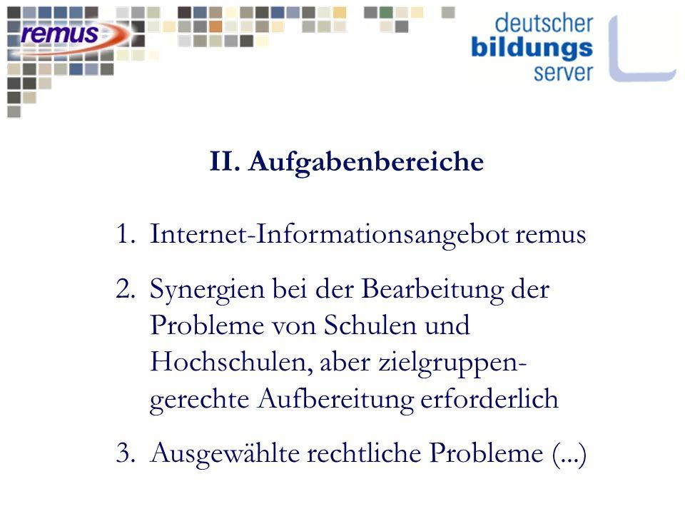 II. Aufgabenbereiche 1.Internet-Informationsangebot remus 2.Synergien bei der Bearbeitung der Probleme von Schulen und Hochschulen, aber zielgruppen-