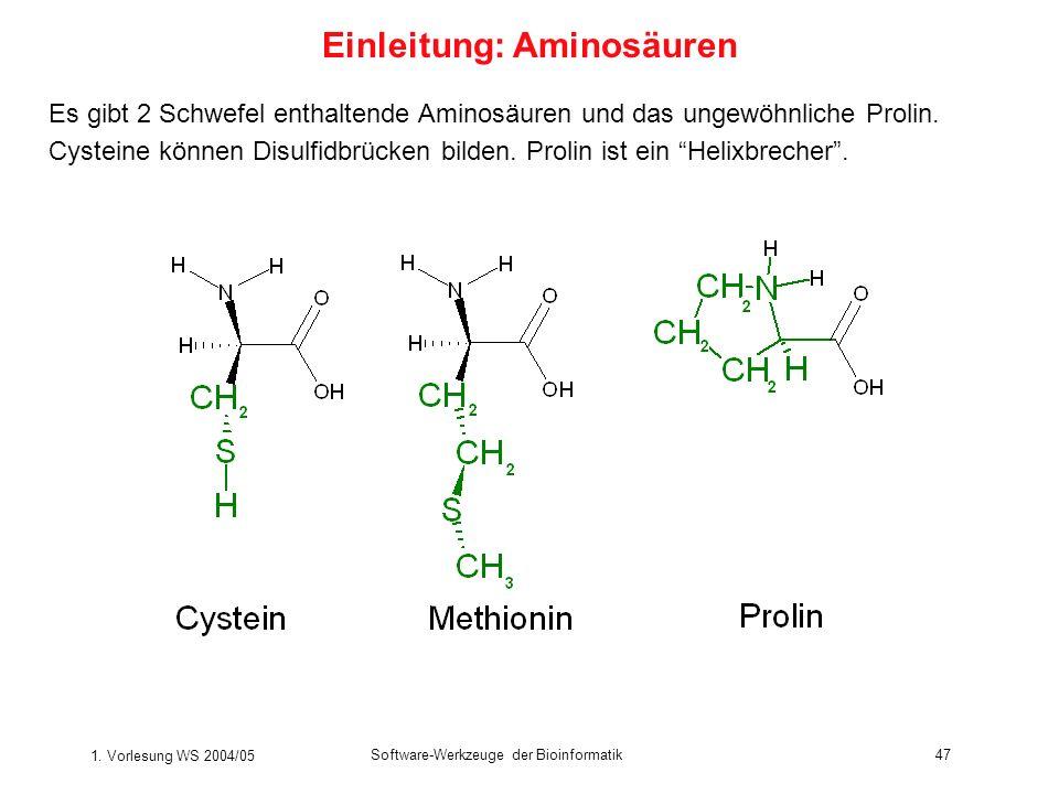 1. Vorlesung WS 2004/05 Software-Werkzeuge der Bioinformatik47 Es gibt 2 Schwefel enthaltende Aminosäuren und das ungewöhnliche Prolin. Cysteine könne