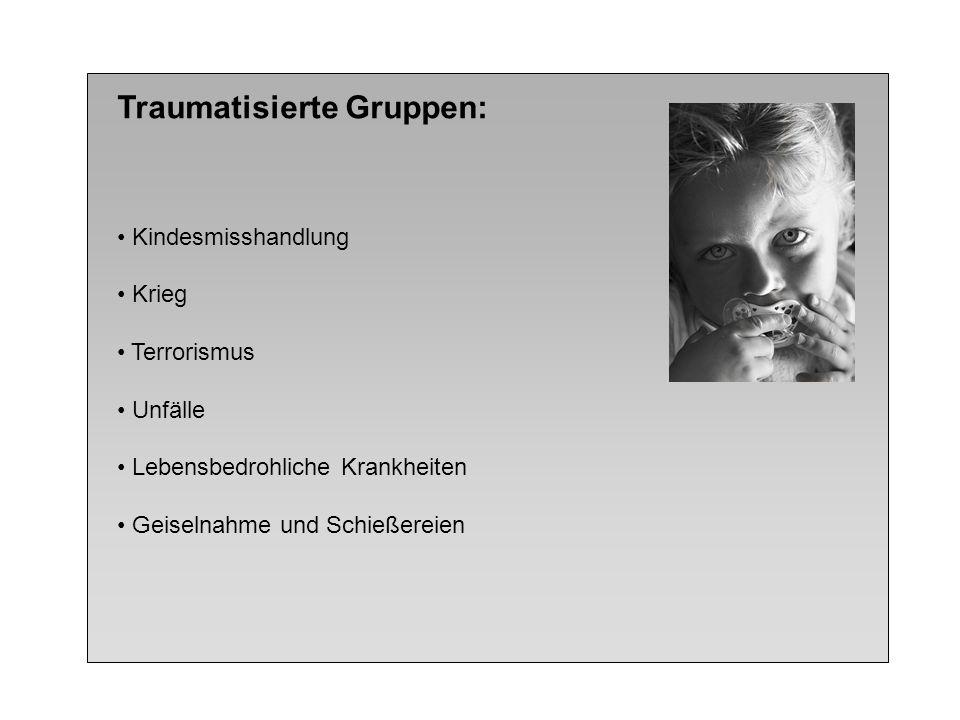 Traumatisierte Gruppen: Kindesmisshandlung Krieg Terrorismus Unfälle Lebensbedrohliche Krankheiten Geiselnahme und Schießereien