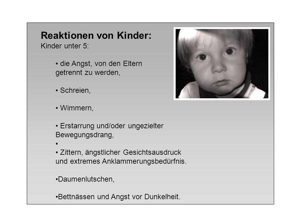 Reaktionen von Kinder: Kinder unter 5: die Angst, von den Eltern getrennt zu werden, Schreien, Wimmern, Erstarrung und/oder ungezielter Bewegungsdrang