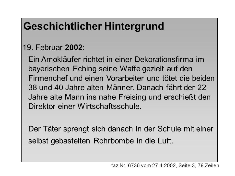 19. Februar 2002: Ein Amokläufer richtet in einer Dekorationsfirma im bayerischen Eching seine Waffe gezielt auf den Firmenchef und einen Vorarbeiter