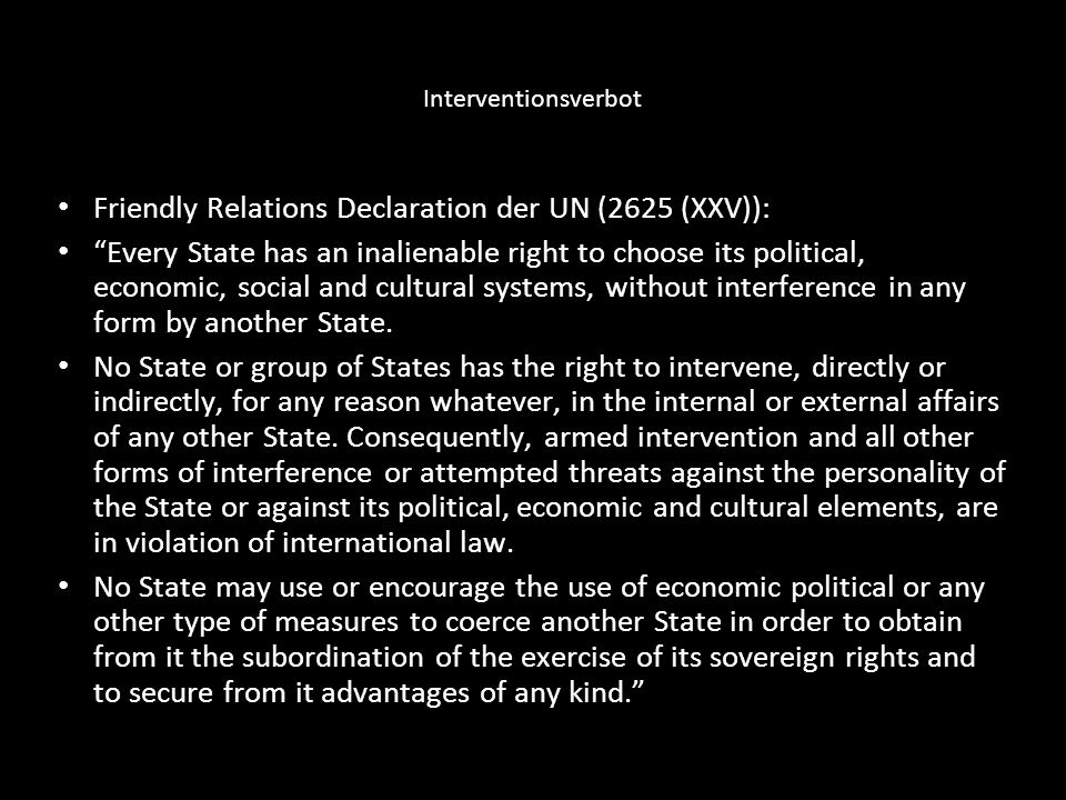 Interventionsverbot Friendly Relations Declaration der UN (2625 (XXV)): Every State has an inalienable right to choose its political, economic, social