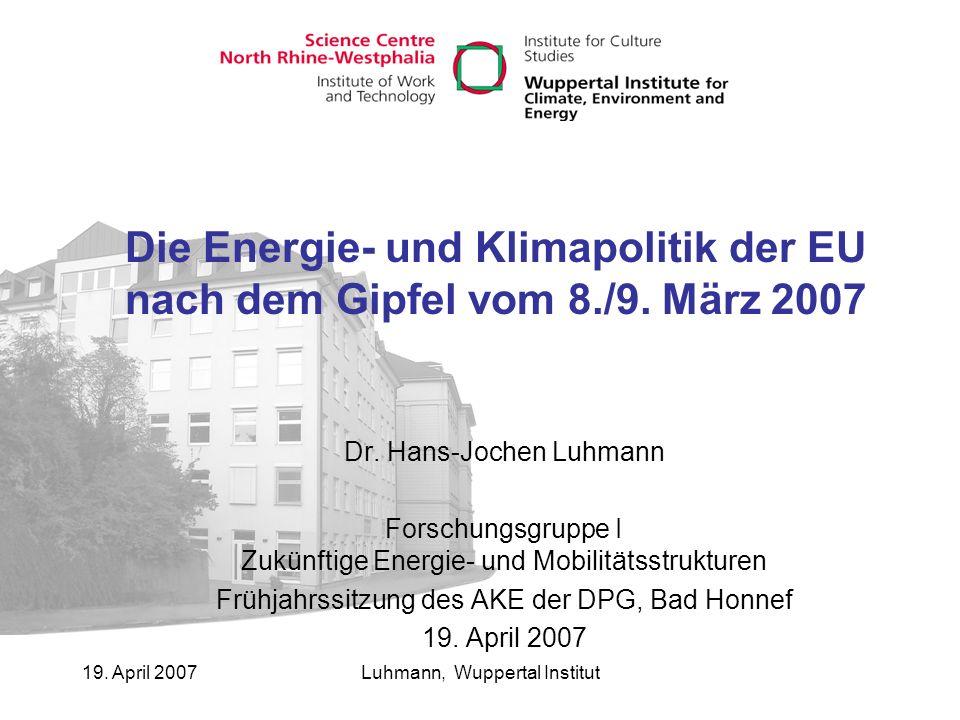 19.April 2007Luhmann, Wuppertal Institut Ergebnisse EU Council, Brüssel 8./9.