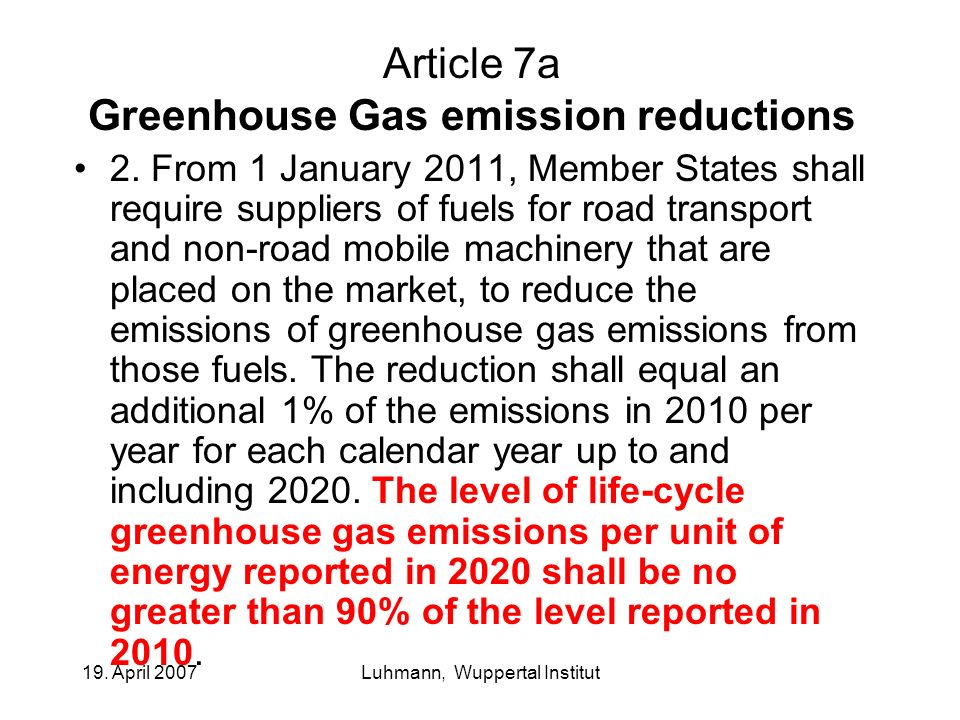 19. April 2007Luhmann, Wuppertal Institut Article 7a Greenhouse Gas emission reductions 2. From 1 January 2011, Member States shall require suppliers