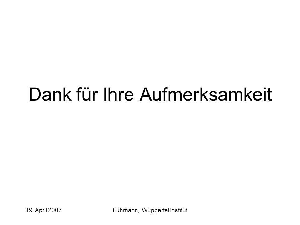 19. April 2007Luhmann, Wuppertal Institut Dank für Ihre Aufmerksamkeit